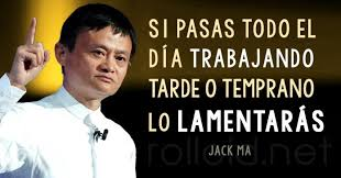 If you spend all day working, sooner or later you WILL REGRET it. Jack Ma.